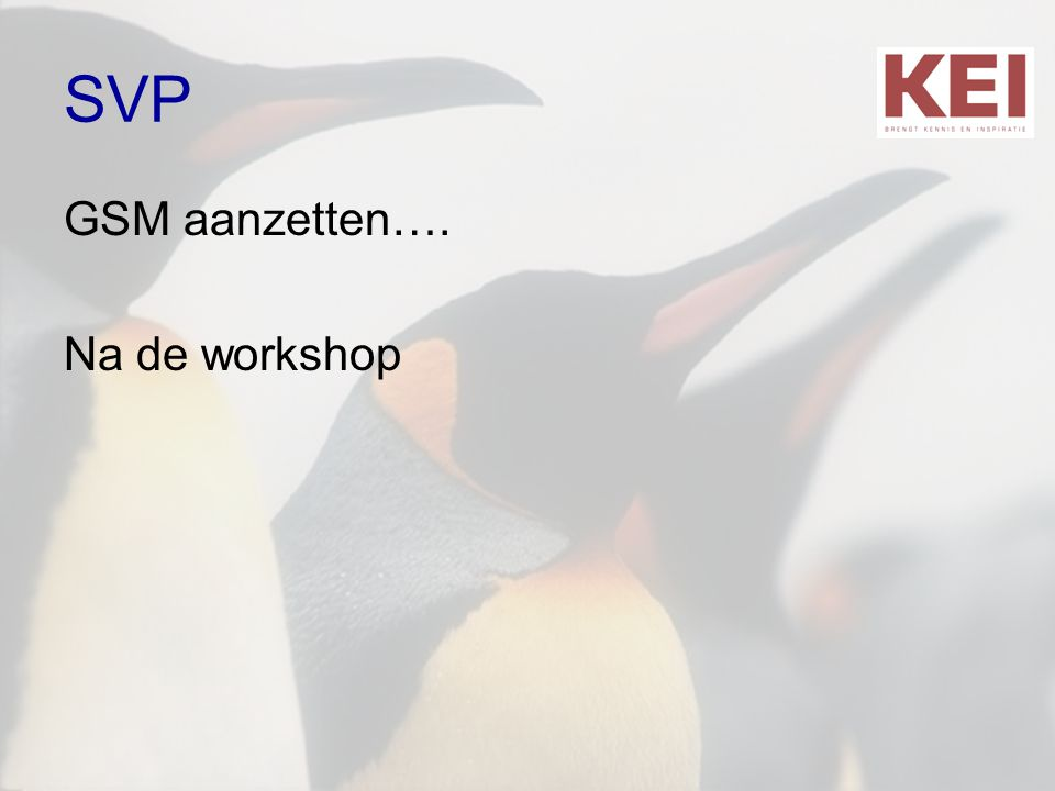 SVP GSM aanzetten…. Na de workshop