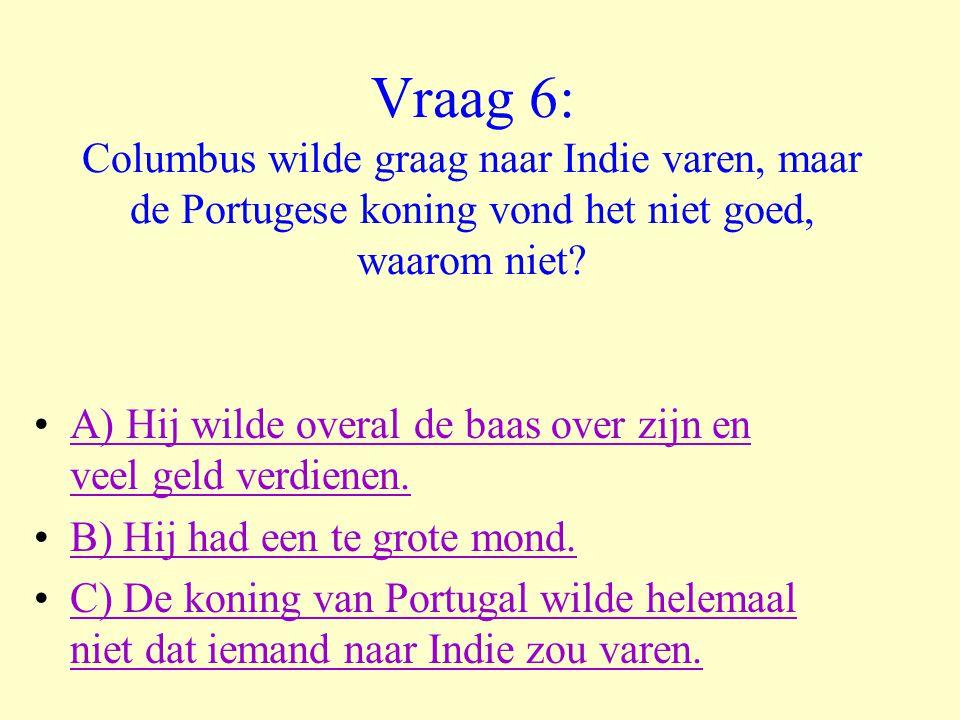 Vraag 6: Columbus wilde graag naar Indie varen, maar de Portugese koning vond het niet goed, waarom niet
