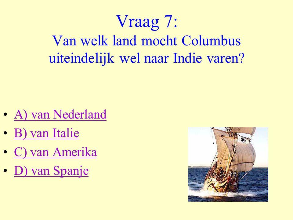 Vraag 7: Van welk land mocht Columbus uiteindelijk wel naar Indie varen