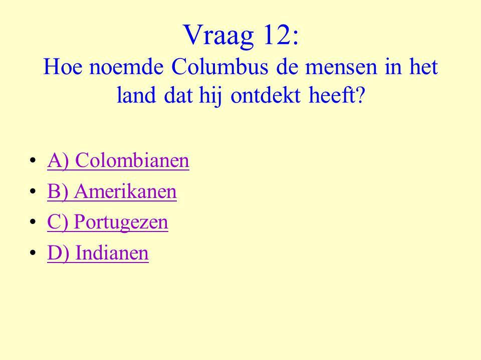 Vraag 12: Hoe noemde Columbus de mensen in het land dat hij ontdekt heeft