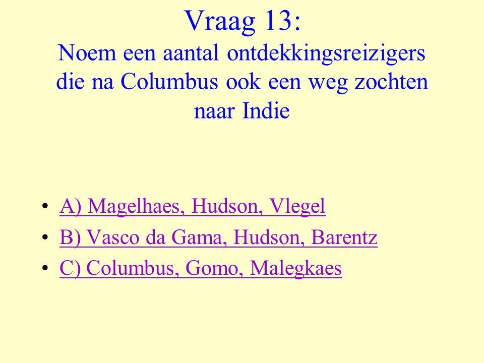 Vraag 13: Noem een aantal ontdekkingsreizigers die na Columbus ook een weg zochten naar Indie