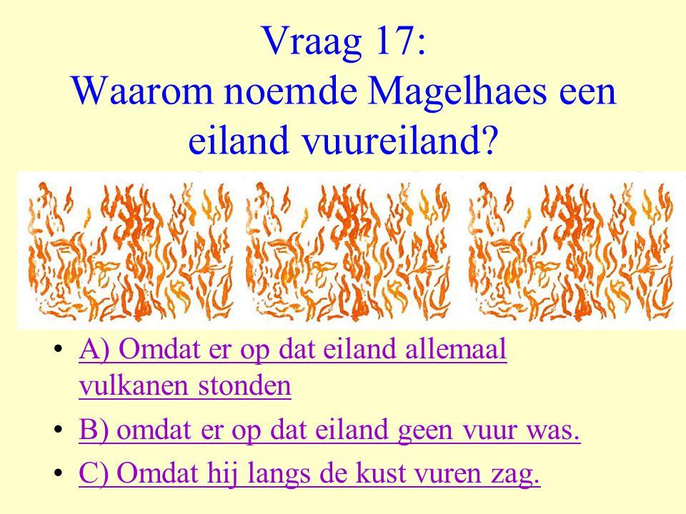 Vraag 17: Waarom noemde Magelhaes een eiland vuureiland
