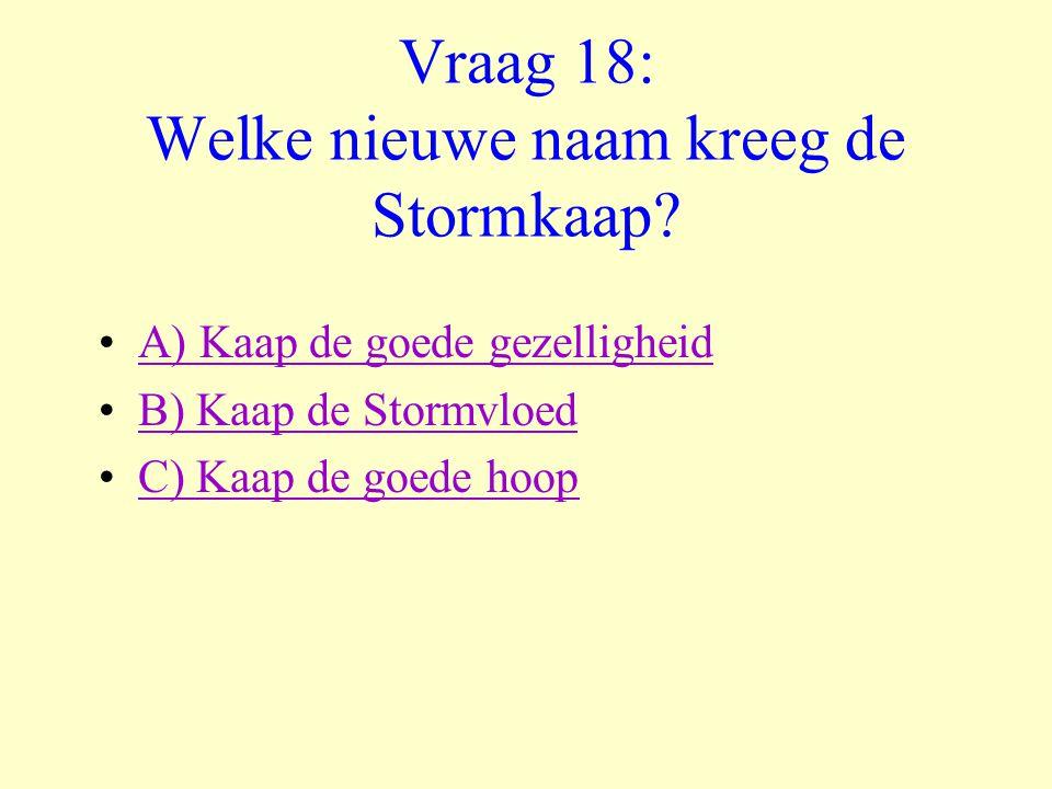 Vraag 18: Welke nieuwe naam kreeg de Stormkaap
