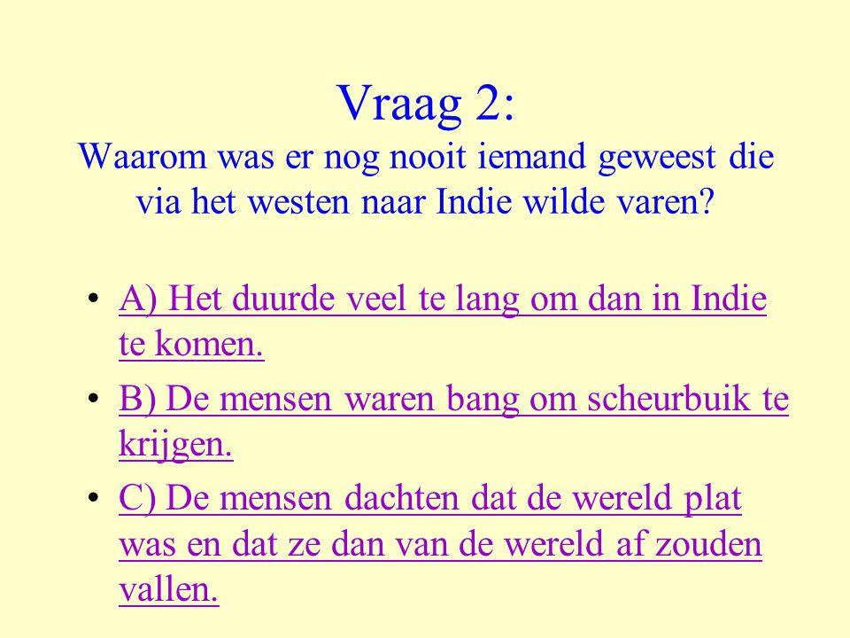 Vraag 2: Waarom was er nog nooit iemand geweest die via het westen naar Indie wilde varen