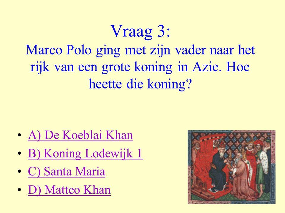 Vraag 3: Marco Polo ging met zijn vader naar het rijk van een grote koning in Azie. Hoe heette die koning