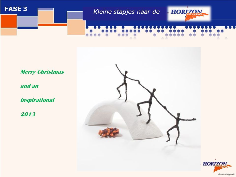 FASE 3 Kleine stapjes naar de Merry Christmas and an inspirational 2013