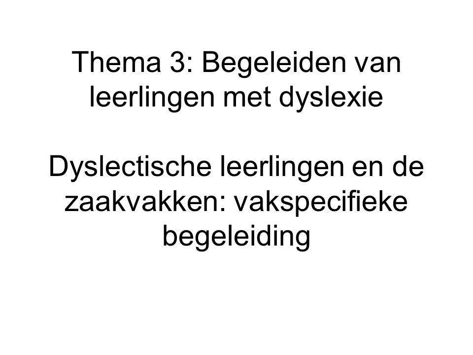 Thema 3: Begeleiden van leerlingen met dyslexie Dyslectische leerlingen en de zaakvakken: vakspecifieke begeleiding