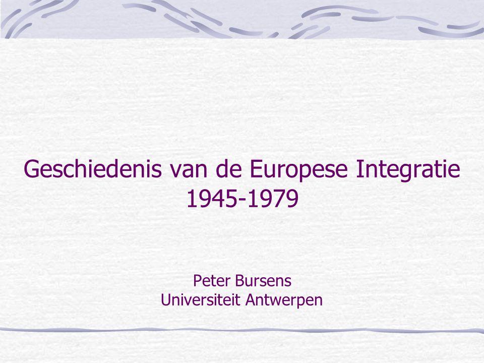 Geschiedenis van de Europese Integratie 1945-1979 Peter Bursens Universiteit Antwerpen