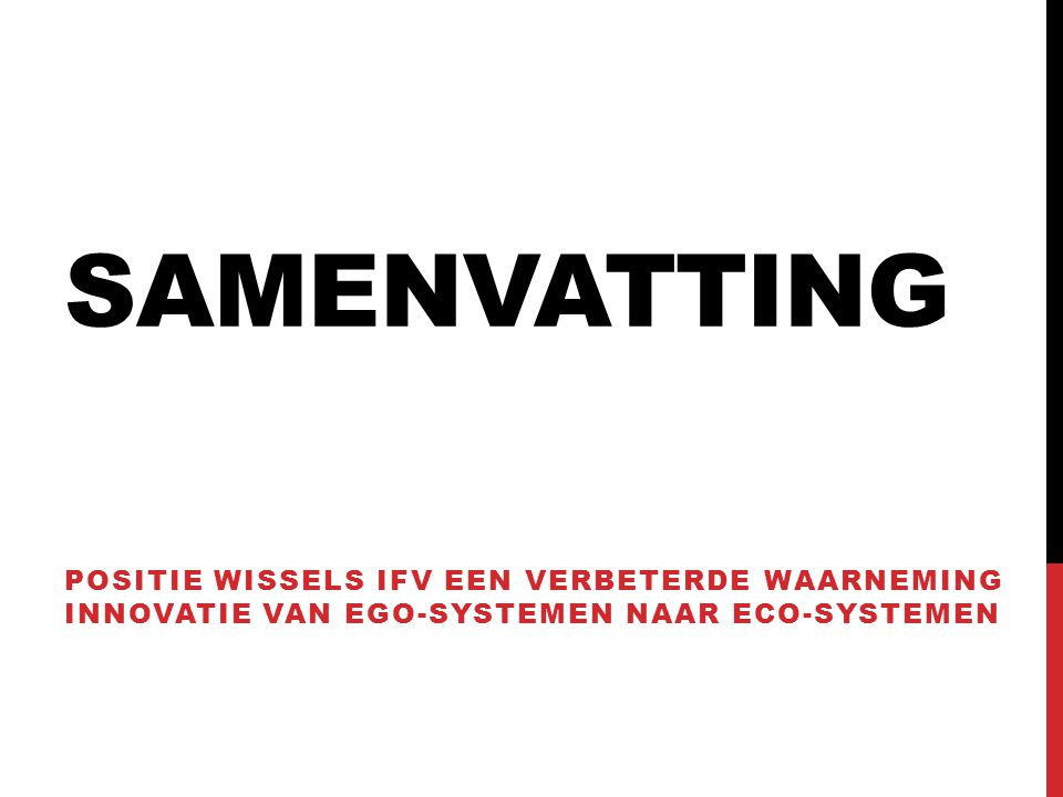 SAMENVATTING Positie wissels ifv een verbeterde waarneming innovatie van ego-systemen naar eco-systemen.