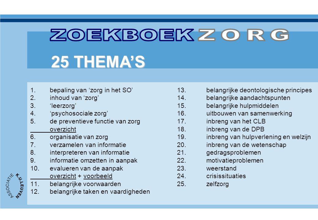 ZOEKBOEK ZORG. 25 THEMA'S. bepaling van 'zorg in het SO' 13. belangrijke deontologische principes.