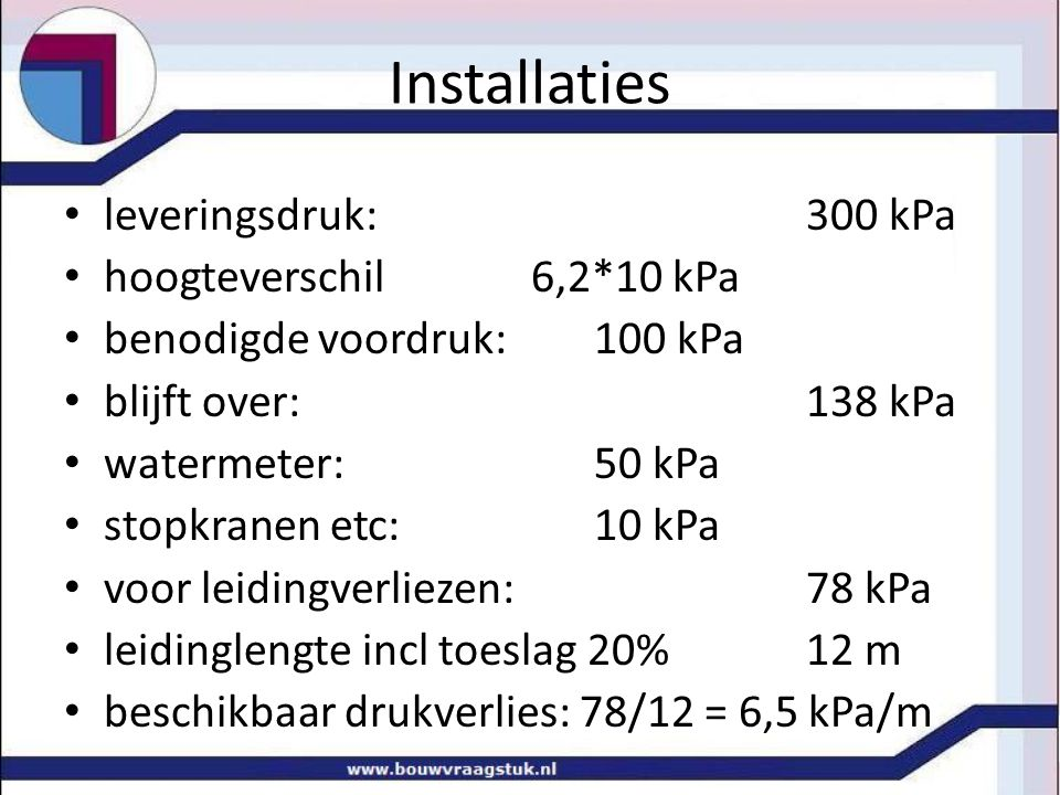 Installaties leveringsdruk: 300 kPa hoogteverschil 6,2*10 kPa