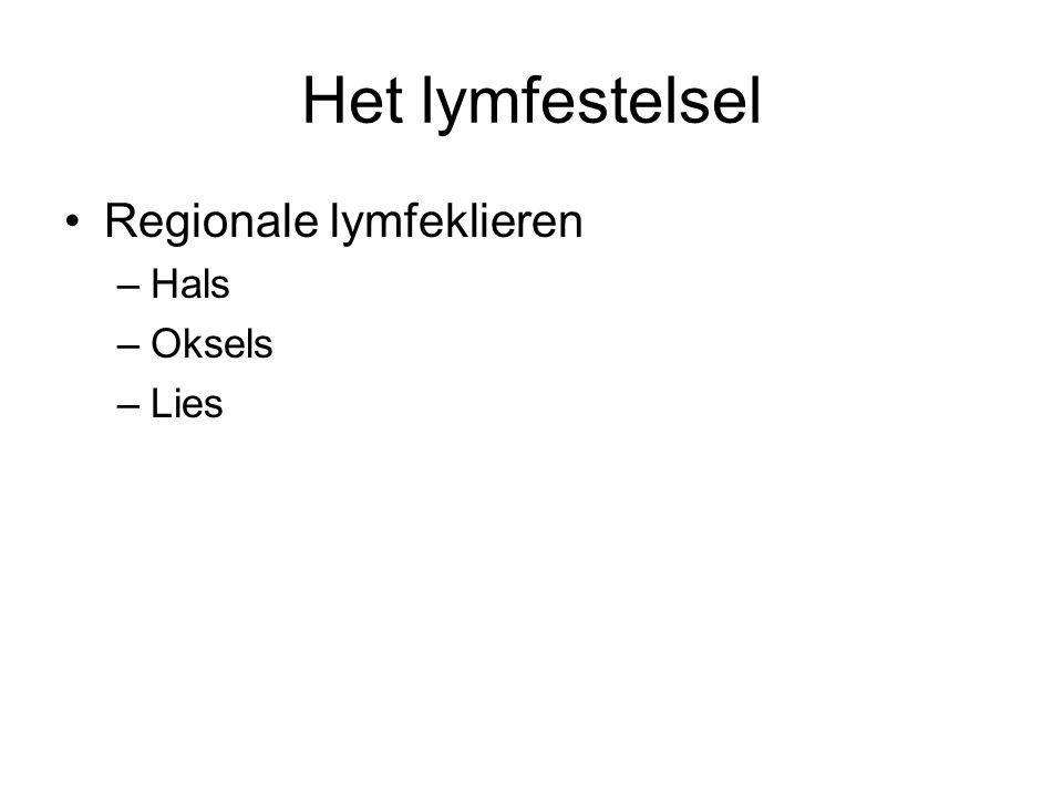 Het lymfestelsel Regionale lymfeklieren Hals Oksels Lies