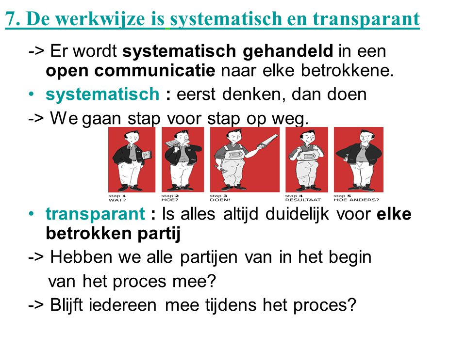 7. De werkwijze is systematisch en transparant