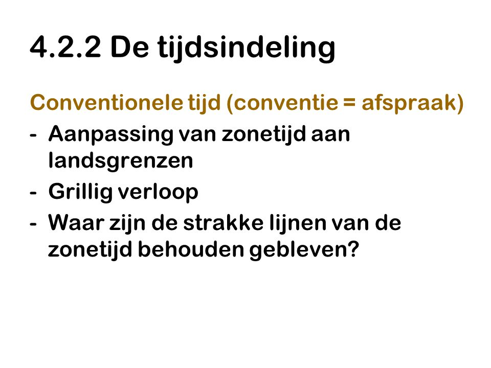 4.2.2 De tijdsindeling Conventionele tijd (conventie = afspraak)