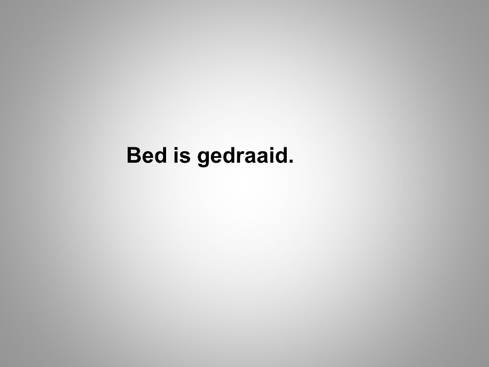 Bed is gedraaid.