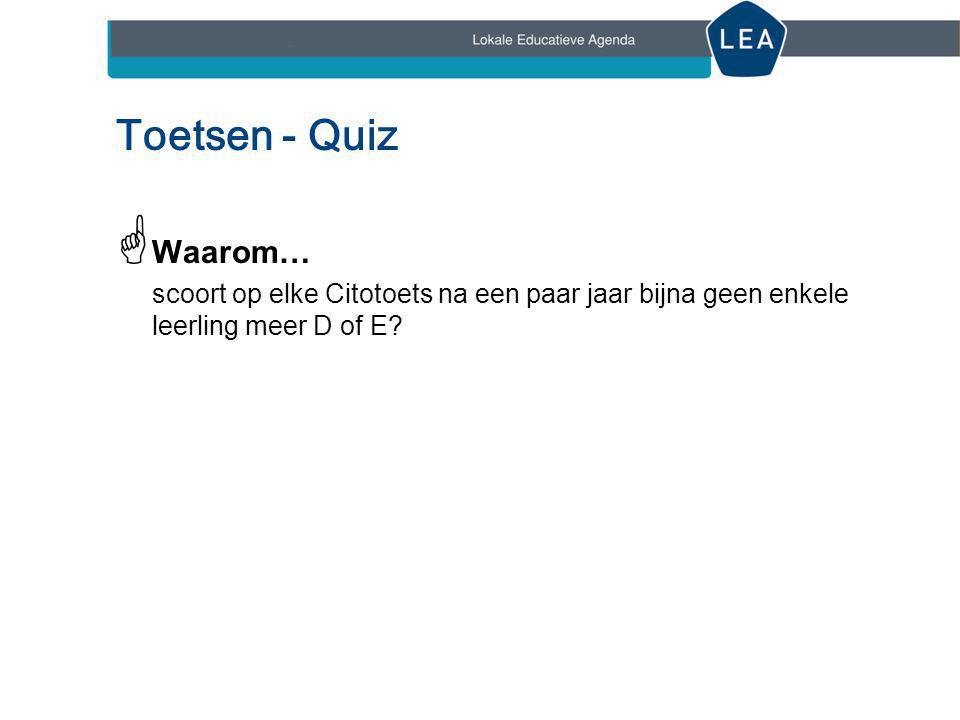 Toetsen - Quiz Waarom… scoort op elke Citotoets na een paar jaar bijna geen enkele leerling meer D of E