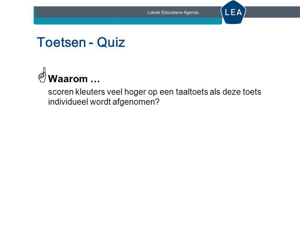 Toetsen - Quiz Waarom … scoren kleuters veel hoger op een taaltoets als deze toets individueel wordt afgenomen