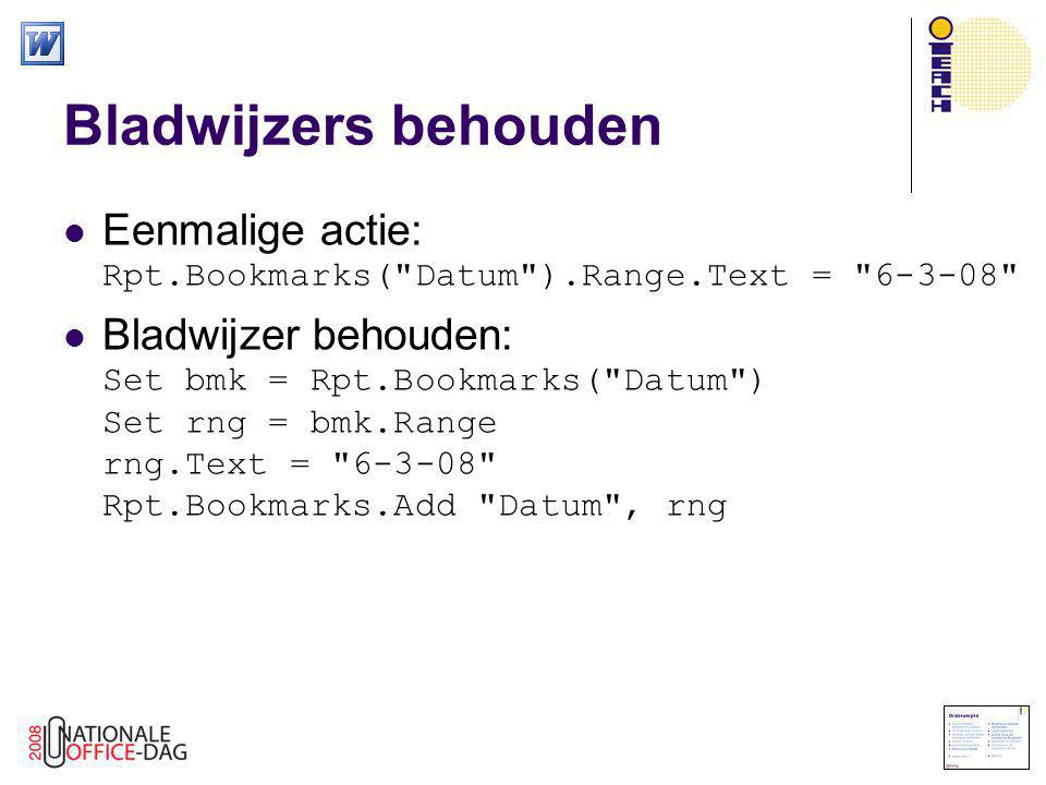 Bladwijzers behouden Eenmalige actie: Rpt.Bookmarks( Datum ).Range.Text = 6-3-08