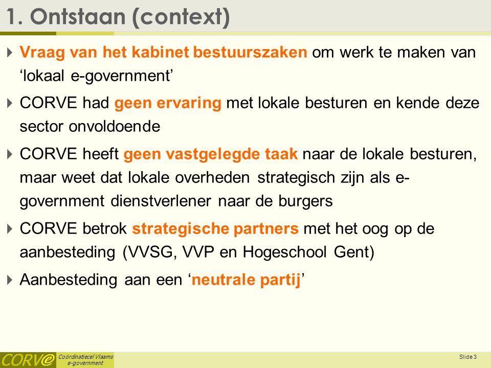 1. Ontstaan (context) Vraag van het kabinet bestuurszaken om werk te maken van 'lokaal e-government'