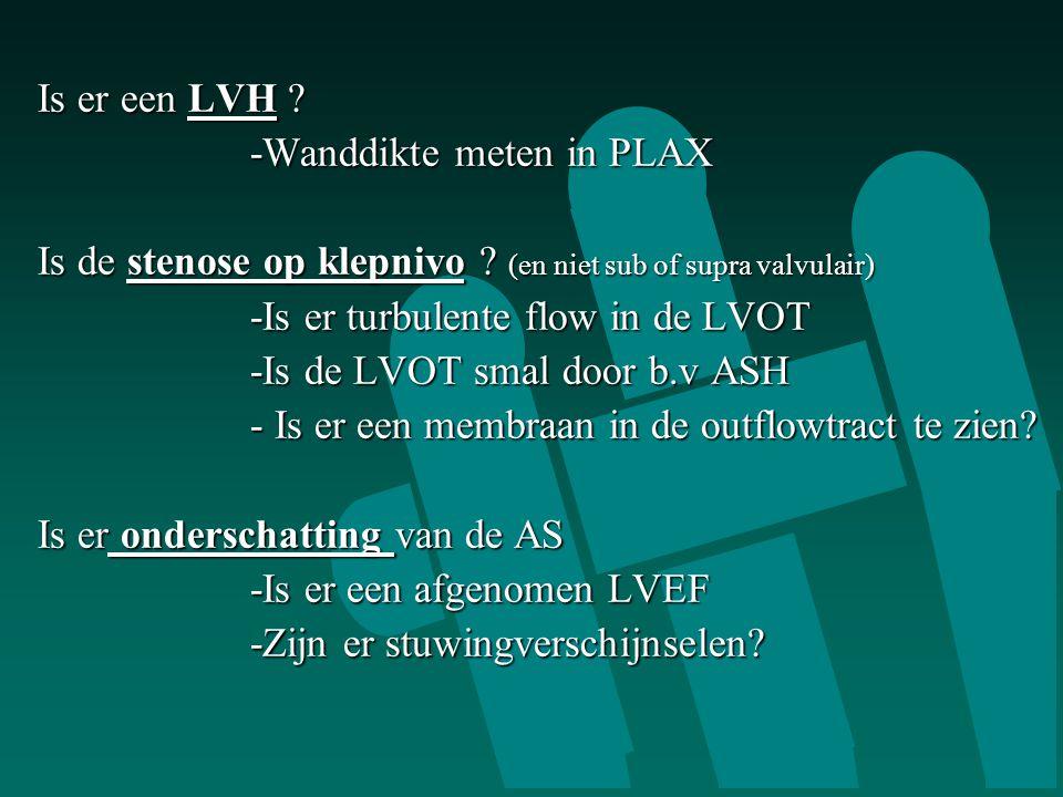 Is er een LVH -Wanddikte meten in PLAX. Is de stenose op klepnivo (en niet sub of supra valvulair)