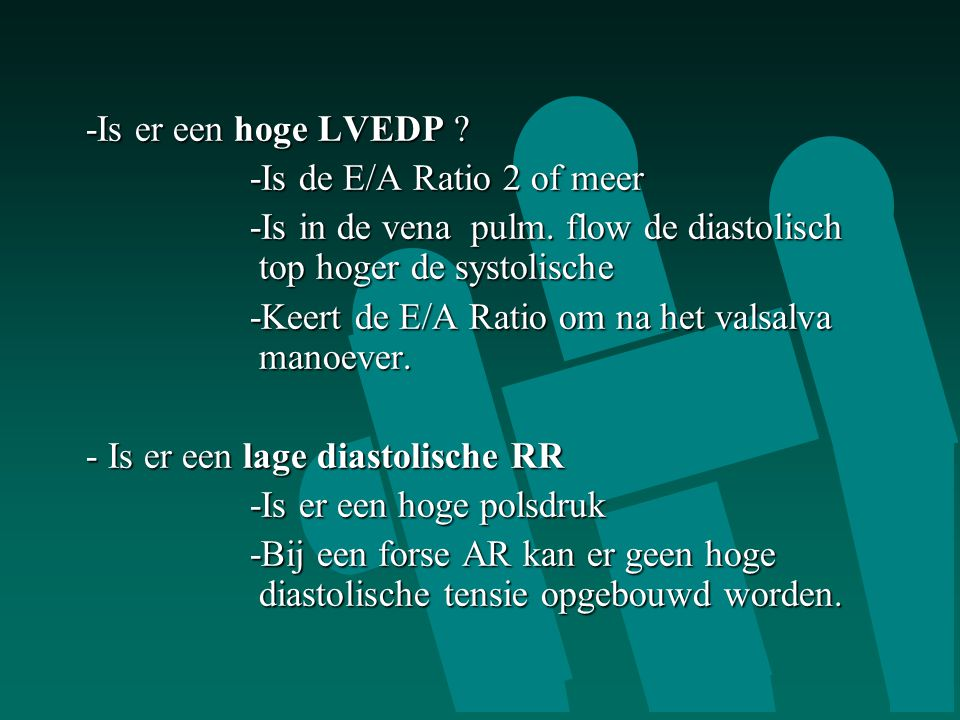 -Is er een hoge LVEDP -Is de E/A Ratio 2 of meer. -Is in de vena pulm. flow de diastolisch top hoger de systolische.