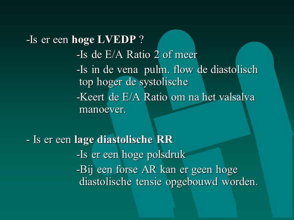 -Is er een hoge LVEDP -Is de E/A Ratio 2 of meer. -Is in de vena pulm. flow de diastolisch top hoger de systolische.