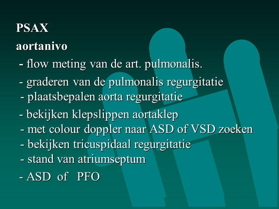 PSAX aortanivo. - flow meting van de art. pulmonalis. - graderen van de pulmonalis regurgitatie - plaatsbepalen aorta regurgitatie.
