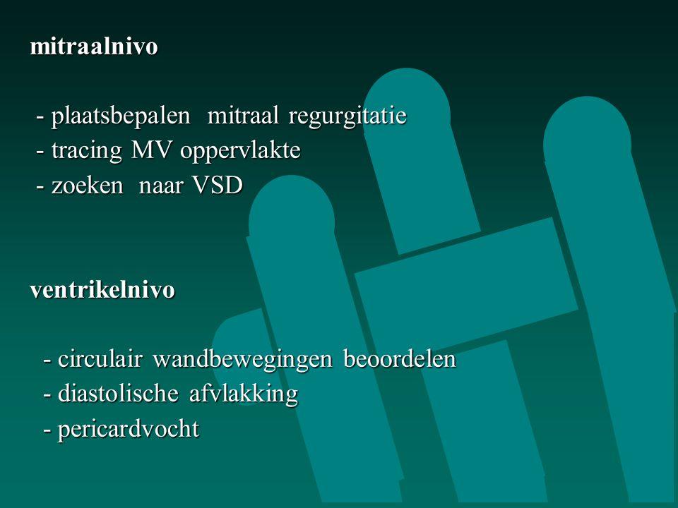 mitraalnivo - plaatsbepalen mitraal regurgitatie. - tracing MV oppervlakte. - zoeken naar VSD. ventrikelnivo.