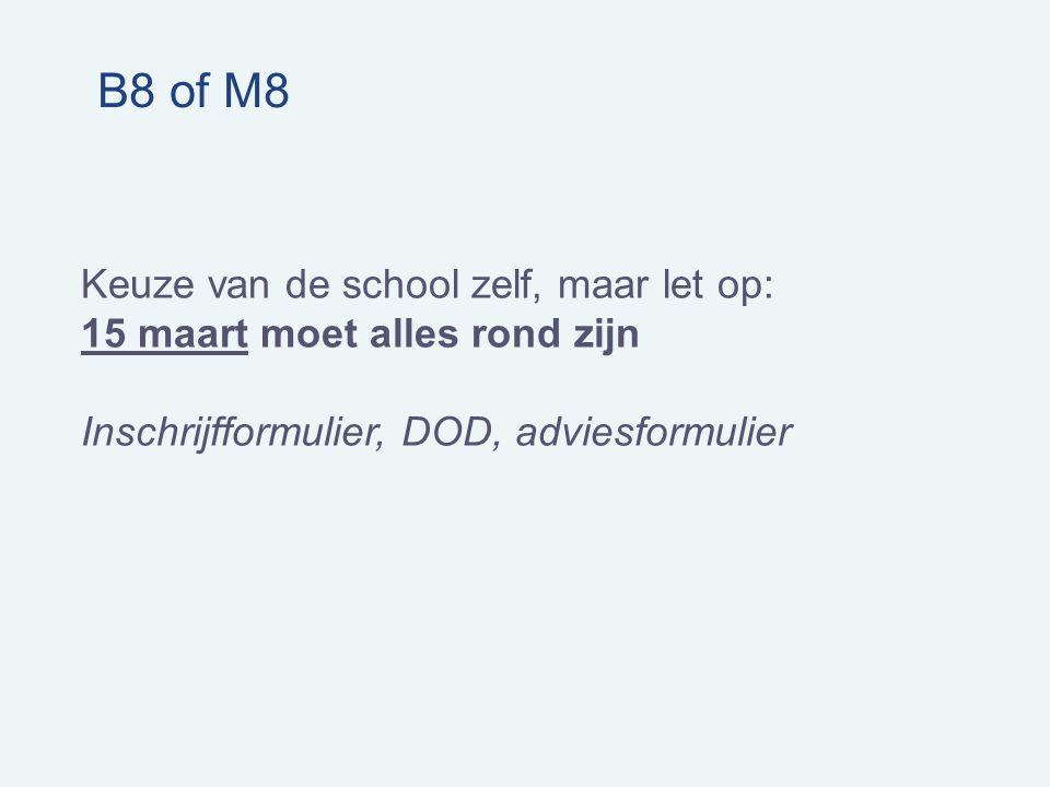 B8 of M8 Keuze van de school zelf, maar let op: