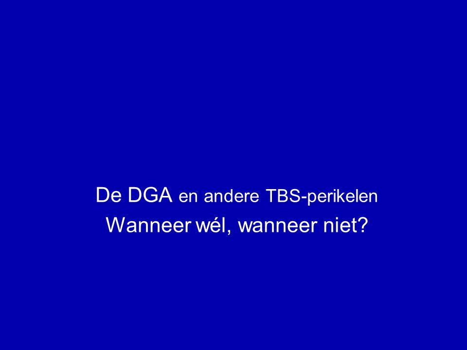 De DGA en andere TBS-perikelen Wanneer wél, wanneer niet