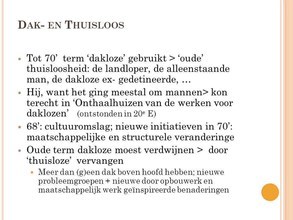 Dak- en Thuisloos Tot 70' term 'dakloze' gebruikt > 'oude' thuisloosheid: de landloper, de alleenstaande man, de dakloze ex- gedetineerde, …