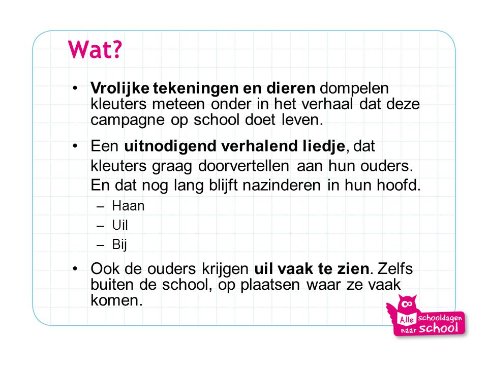 Wat Vrolijke tekeningen en dieren dompelen kleuters meteen onder in het verhaal dat deze campagne op school doet leven.