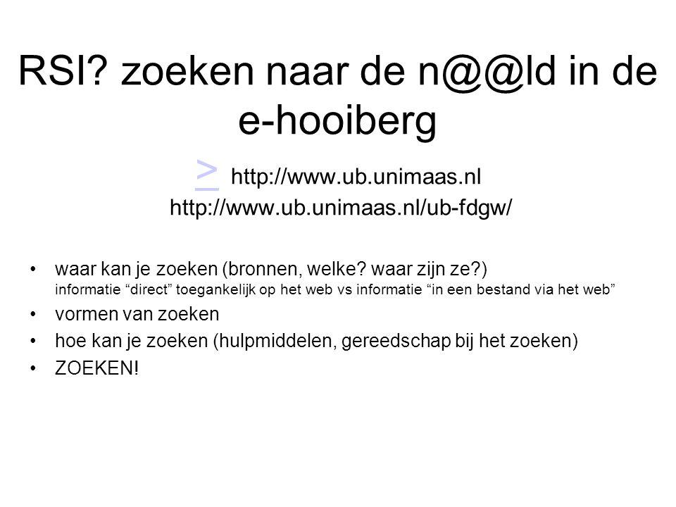 RSI zoeken naar de n@@ld in de e-hooiberg > http://www.ub.unimaas.nl http://www.ub.unimaas.nl/ub-fdgw/
