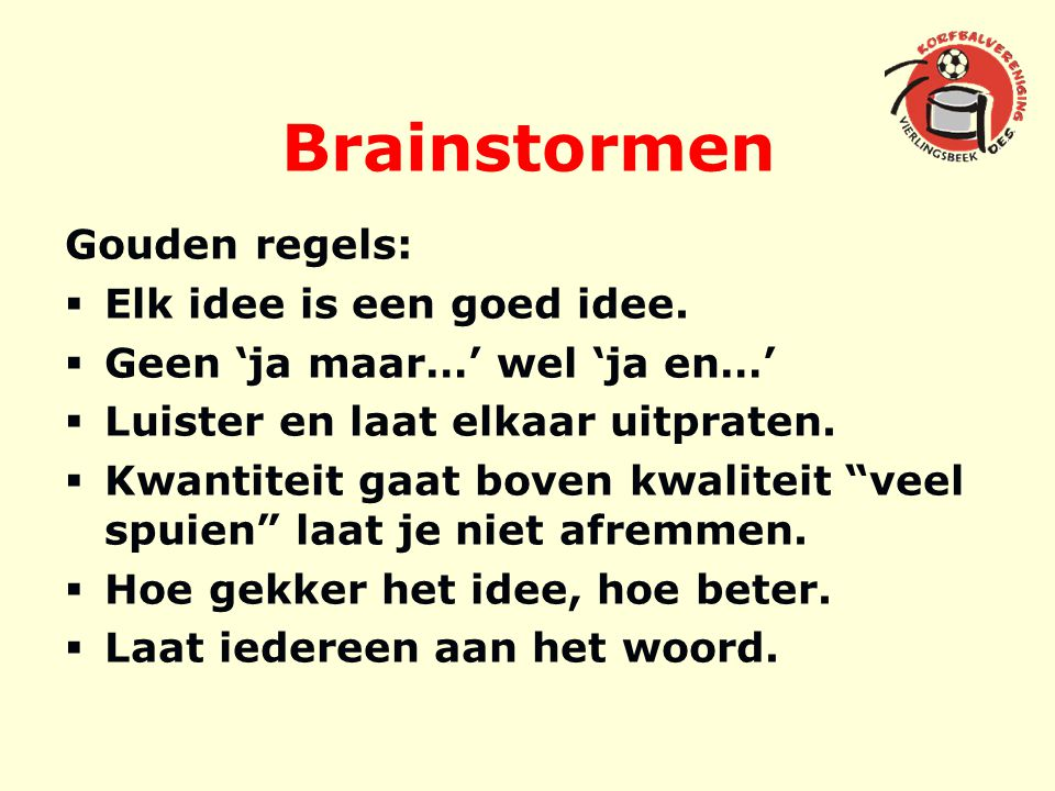 Brainstormen Gouden regels: Elk idee is een goed idee.