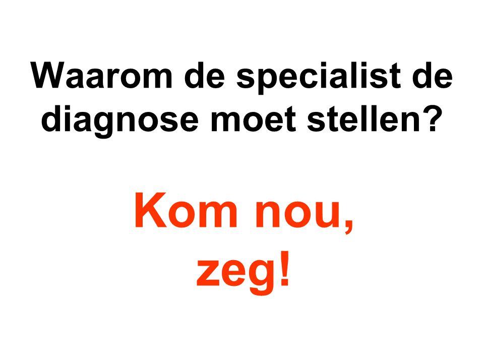 Waarom de specialist de diagnose moet stellen
