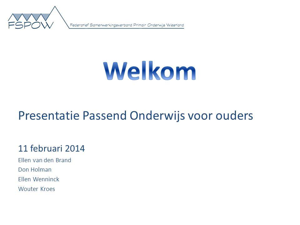 Welkom Presentatie Passend Onderwijs voor ouders 11 februari 2014