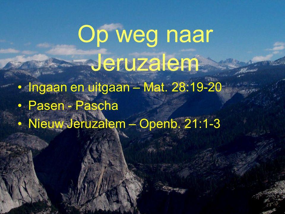Op weg naar Jeruzalem Ingaan en uitgaan – Mat. 28:19-20 Pasen - Pascha