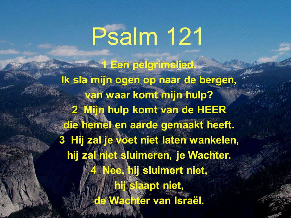 Psalm 121 1 Een pelgrimslied. Ik sla mijn ogen op naar de bergen,