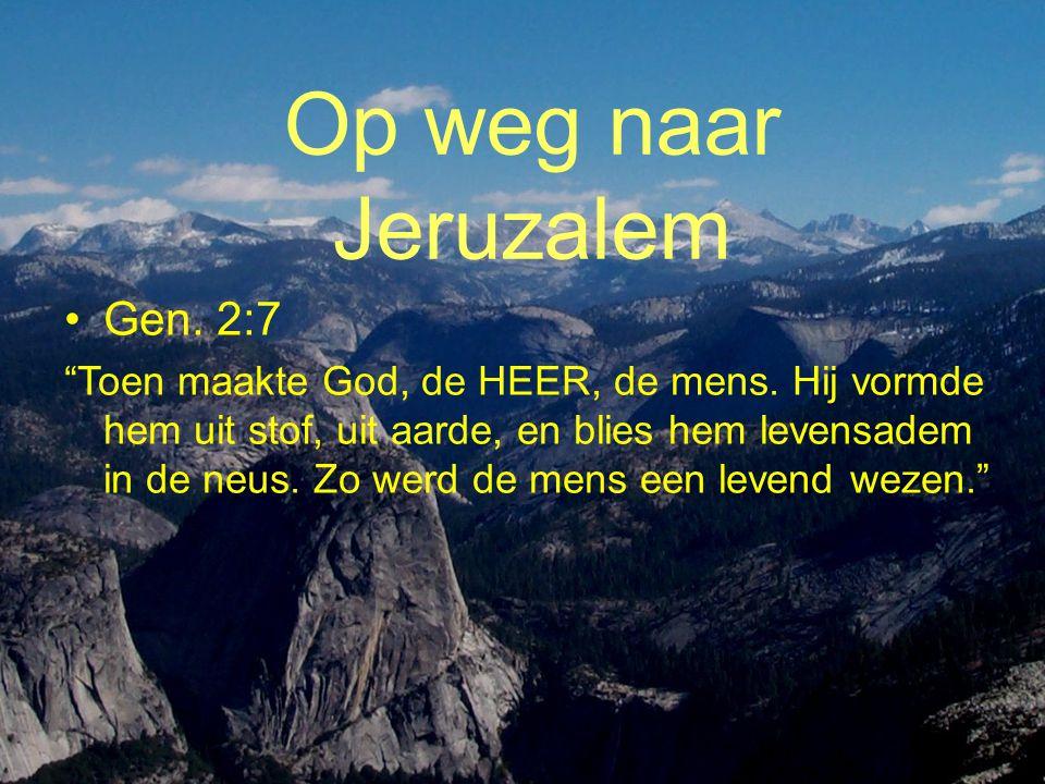 Op weg naar Jeruzalem Gen. 2:7