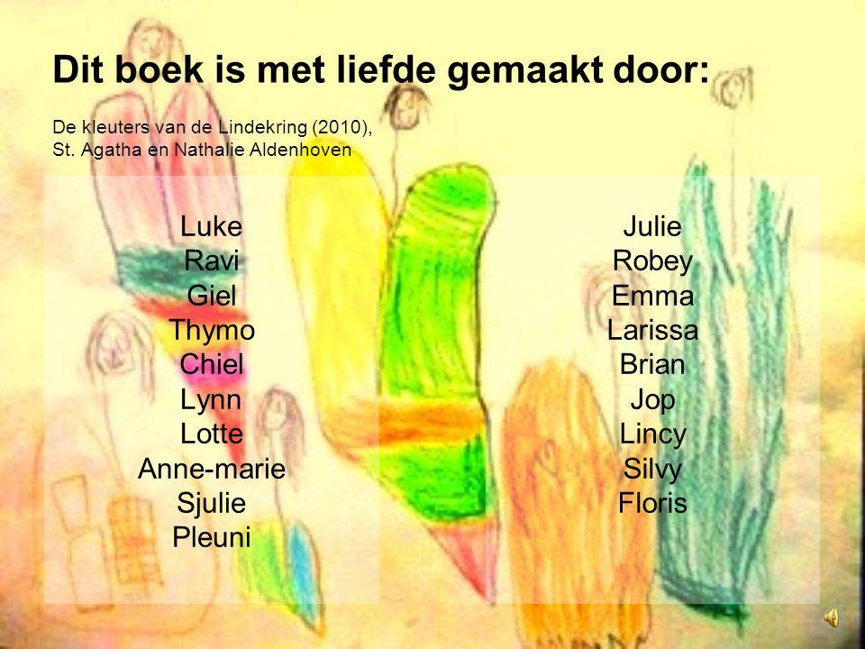 Dit boek is met liefde gemaakt door: De kleuters van de Lindekring (2010), St. Agatha en Nathalie Aldenhoven