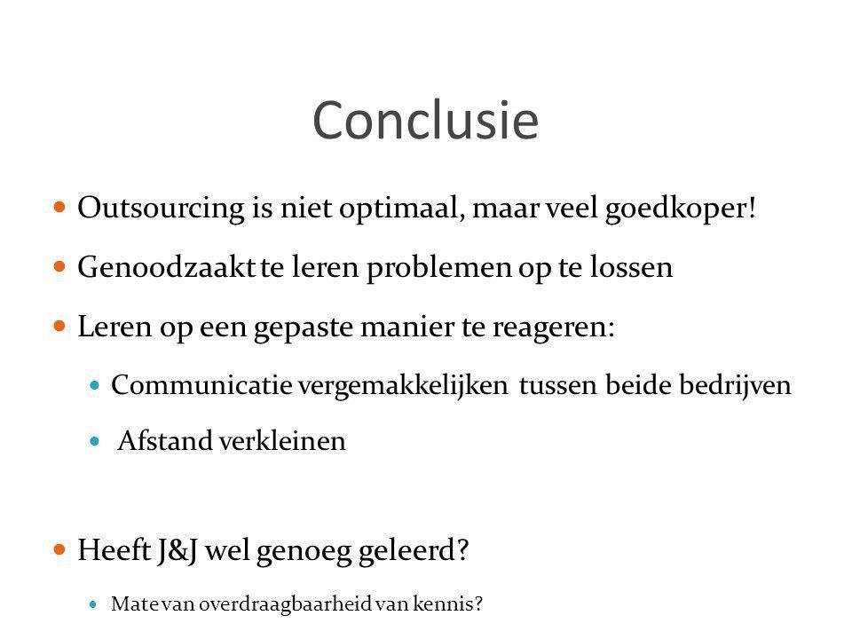 Conclusie Outsourcing is niet optimaal, maar veel goedkoper!
