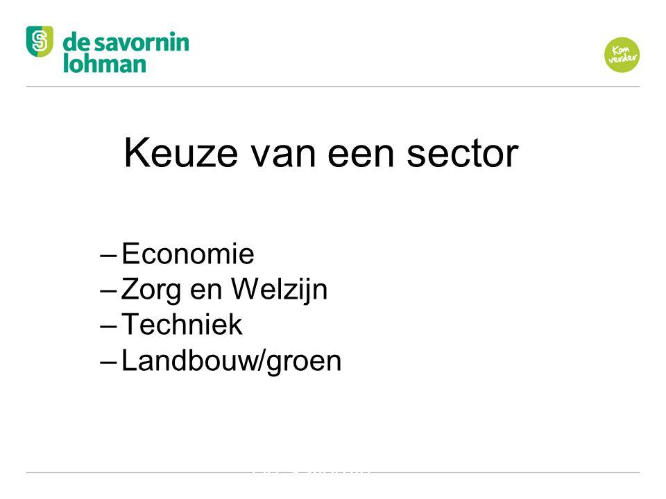 Keuze van een sector Economie Zorg en Welzijn Techniek Landbouw/groen