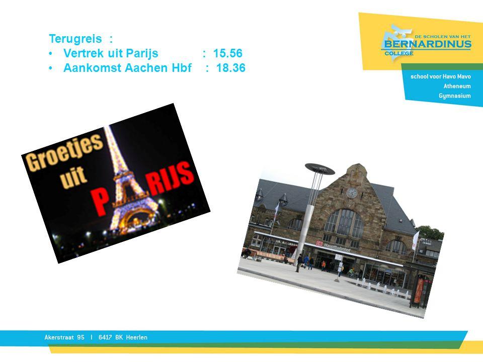 Terugreis : Vertrek uit Parijs : 15.56 Aankomst Aachen Hbf : 18.36
