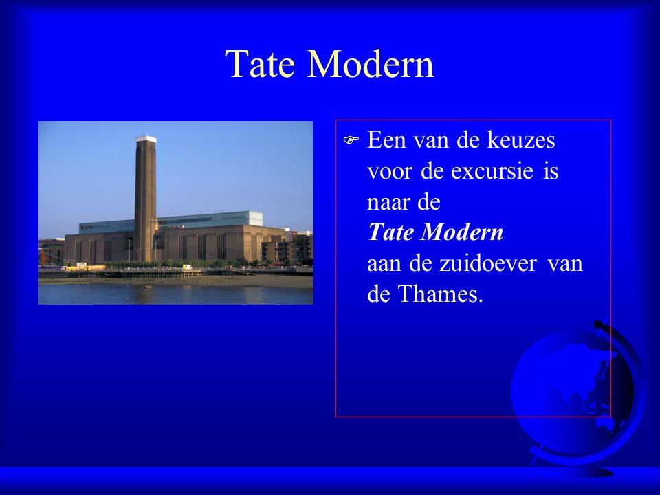 Tate Modern Een van de keuzes voor de excursie is naar de Tate Modern aan de zuidoever van de Thames.