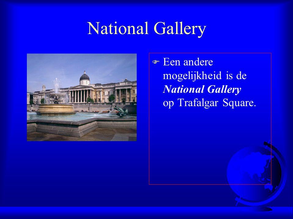 National Gallery Een andere mogelijkheid is de National Gallery op Trafalgar Square.