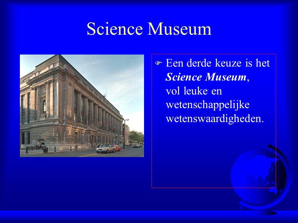 Science Museum Een derde keuze is het Science Museum, vol leuke en wetenschappelijke wetenswaardigheden.