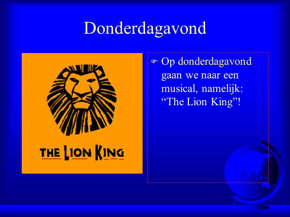 Donderdagavond Op donderdagavond gaan we naar een musical, namelijk: The Lion King !