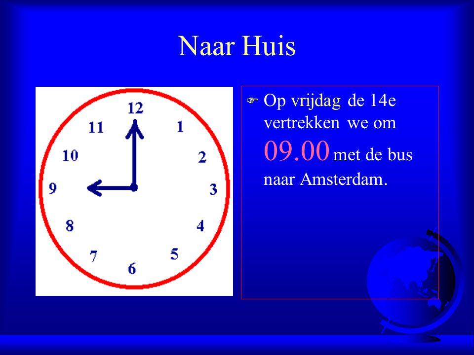 Naar Huis Op vrijdag de 14e vertrekken we om 09.00 met de bus naar Amsterdam.
