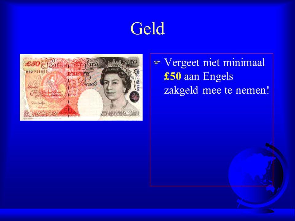 Geld Vergeet niet minimaal £50 aan Engels zakgeld mee te nemen!