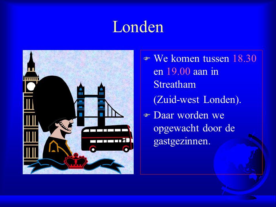 Londen We komen tussen 18.30 en 19.00 aan in Streatham